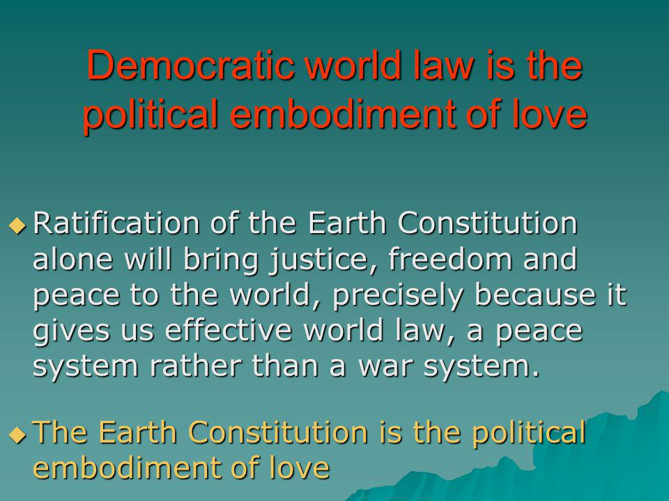 Democratic world law is the political embodiment of love