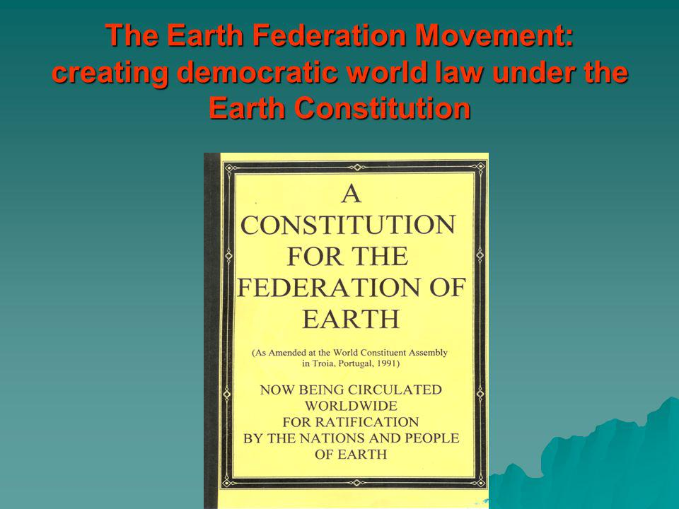 The Earth Federation Movement: creating democratic world law under the Earth Constitution