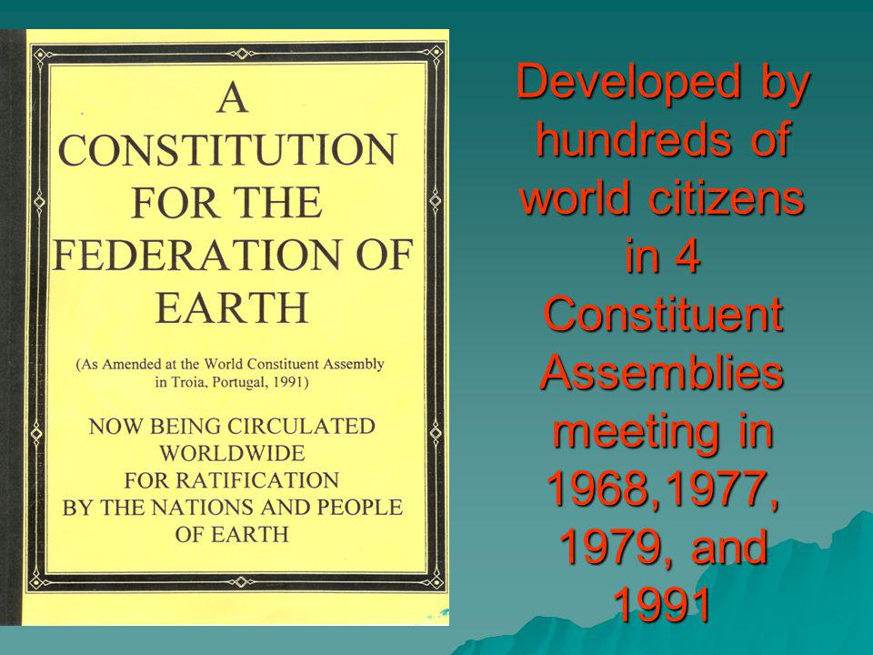 Developed by hundreds of world citizens in 4 Constituent Assemblies meeting in 1968,1977, 1979, and 1991