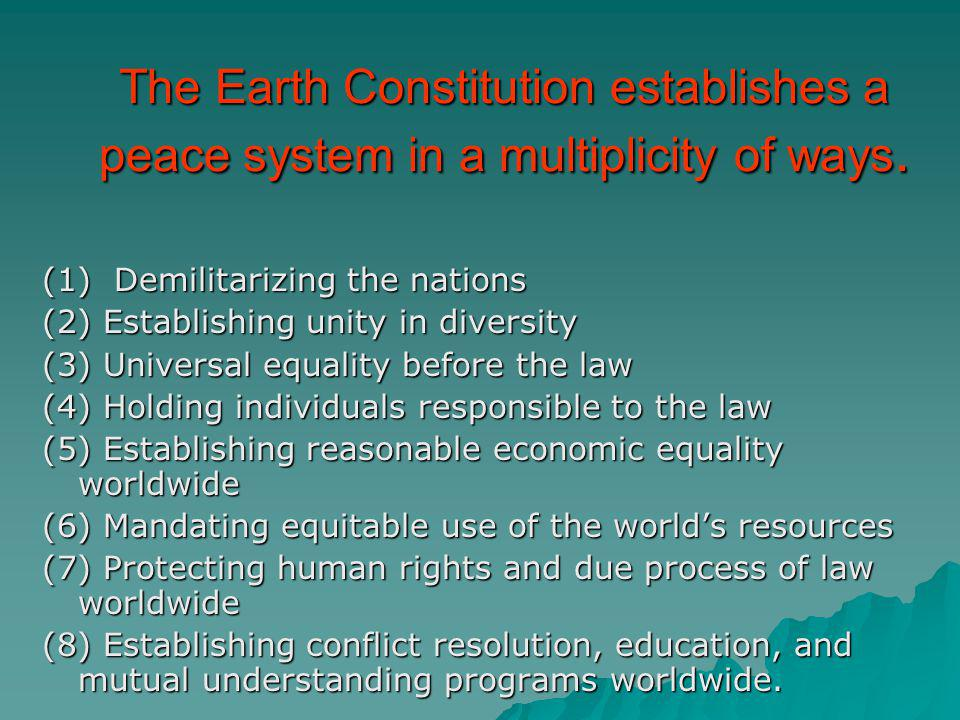 The Earth Constitution establishes a peace system in a multiplicity of ways.