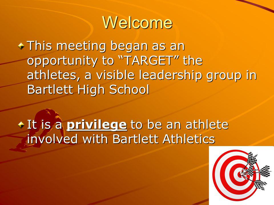 Welcome This meeting began as an opportunity to TARGET the athletes, a visible leadership group in Bartlett High School.