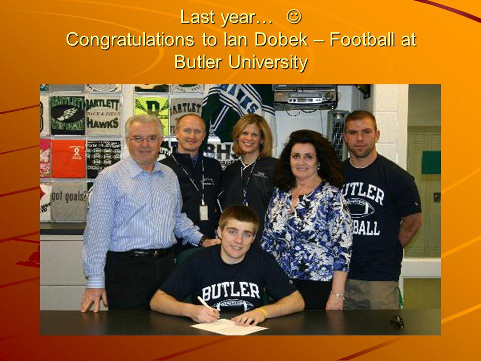 Last year…  Congratulations to Ian Dobek – Football at Butler University