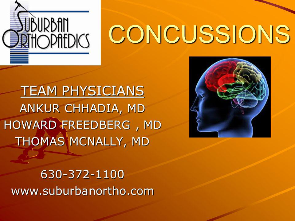 CONCUSSIONS TEAM PHYSICIANS ANKUR CHHADIA, MD HOWARD FREEDBERG , MD