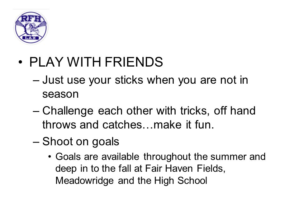 PLAY WITH FRIENDS Just use your sticks when you are not in season