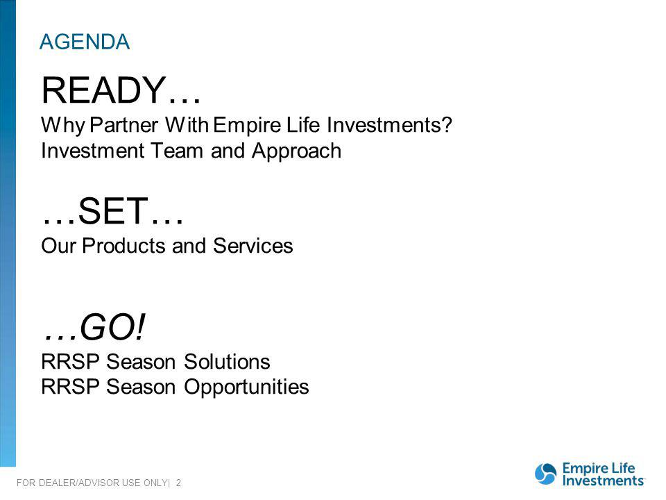READY… …SET… …GO! AGENDA Why Partner With Empire Life Investments