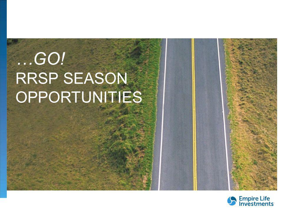 …GO! RRSP SEASON OPPORTUNITIES