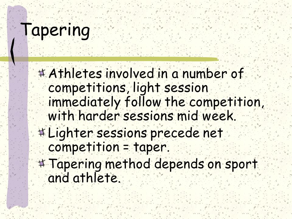 Tapering Athletes involved in a number of competitions, light session immediately follow the competition, with harder sessions mid week.
