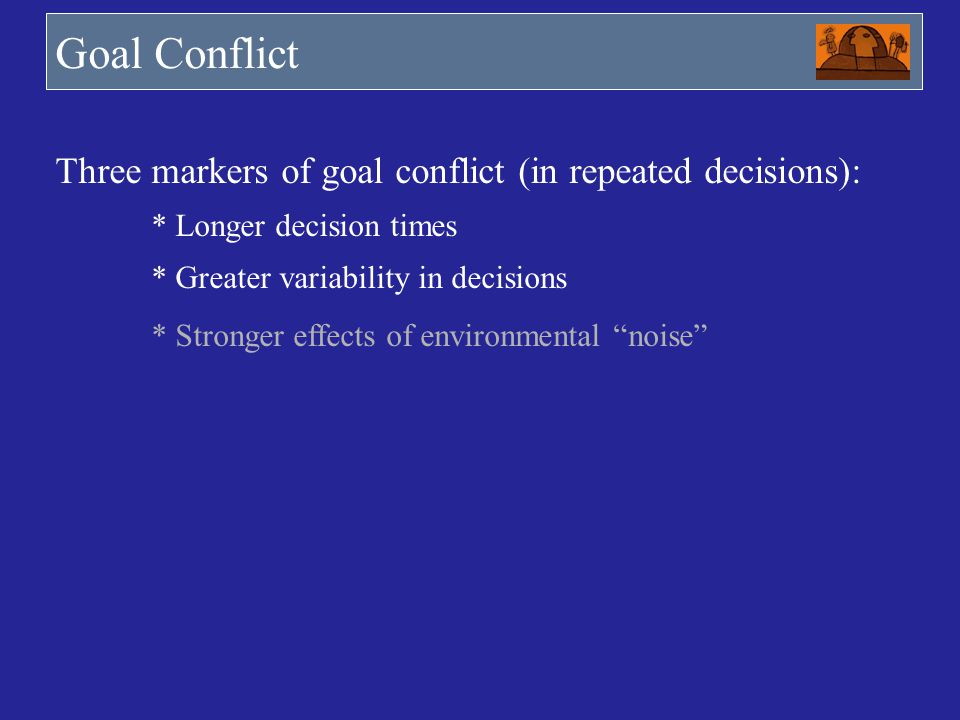 Goal Conflict Three markers of goal conflict (in repeated decisions):