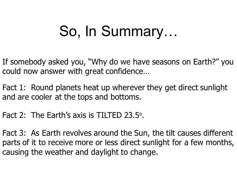 So, In Summary… If somebody asked you, Why do we have seasons on Earth you. could now answer with great confidence…