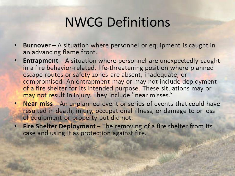NWCG Definitions Burnover – A situation where personnel or equipment is caught in an advancing flame front.
