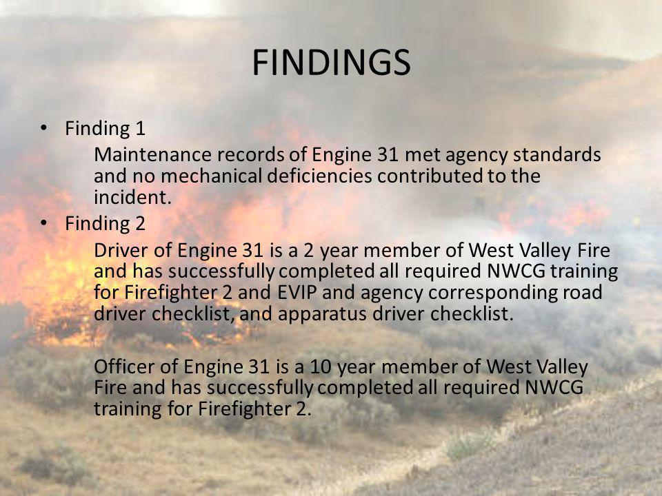FINDINGS Finding 1. Maintenance records of Engine 31 met agency standards and no mechanical deficiencies contributed to the incident.