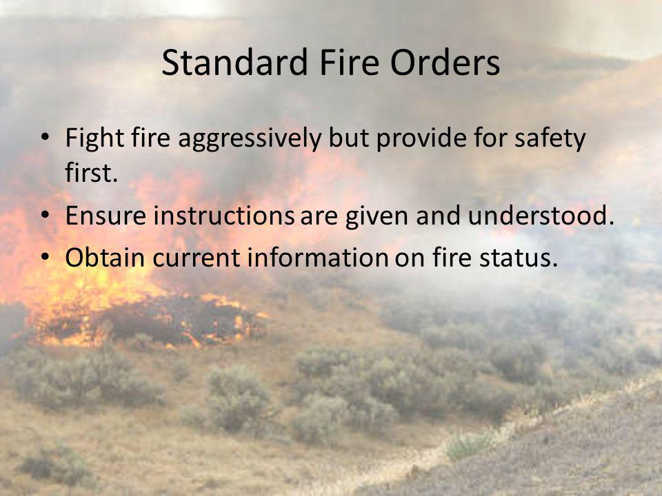 Standard Fire Orders Fight fire aggressively but provide for safety first. Ensure instructions are given and understood.