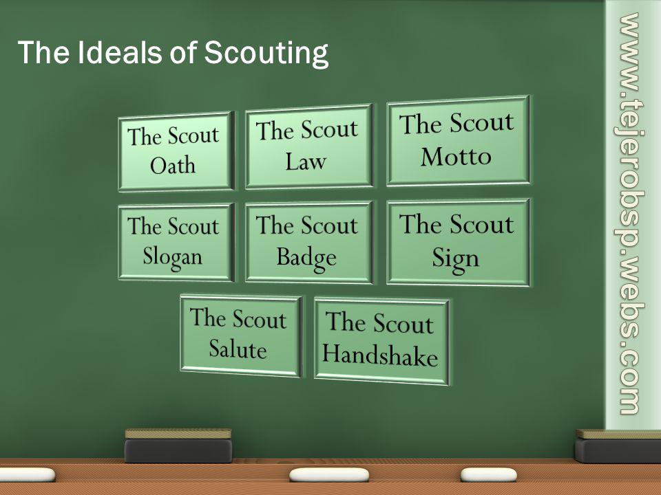 The Ideals of Scouting The Scout Oath The Scout Law The Scout Motto