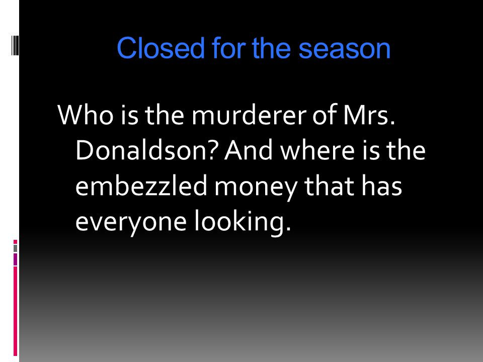 Closed for the season Who is the murderer of Mrs. Donaldson.
