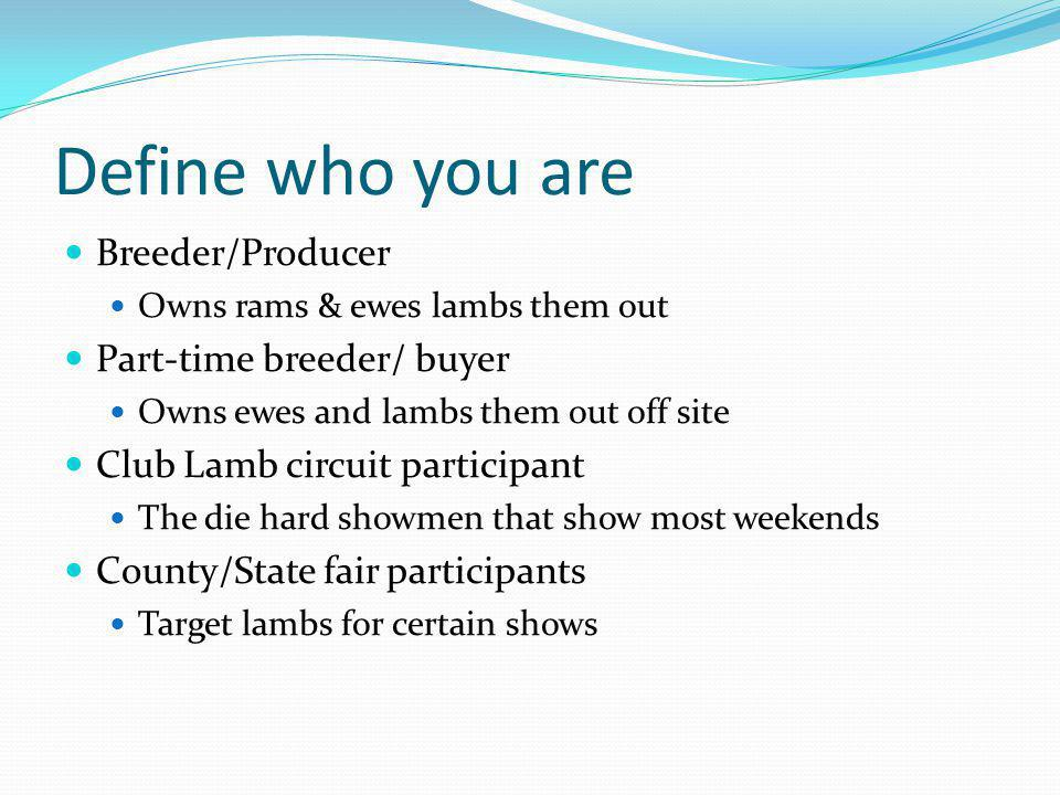 Define who you are Breeder/Producer Part-time breeder/ buyer