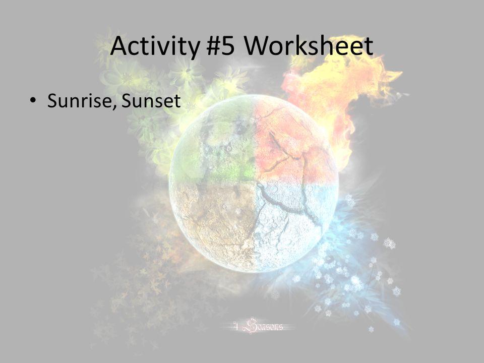 Activity #5 Worksheet Sunrise, Sunset