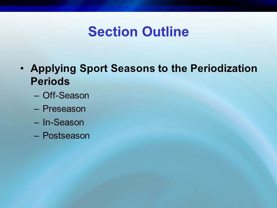 Section Outline Applying Sport Seasons to the Periodization Periods