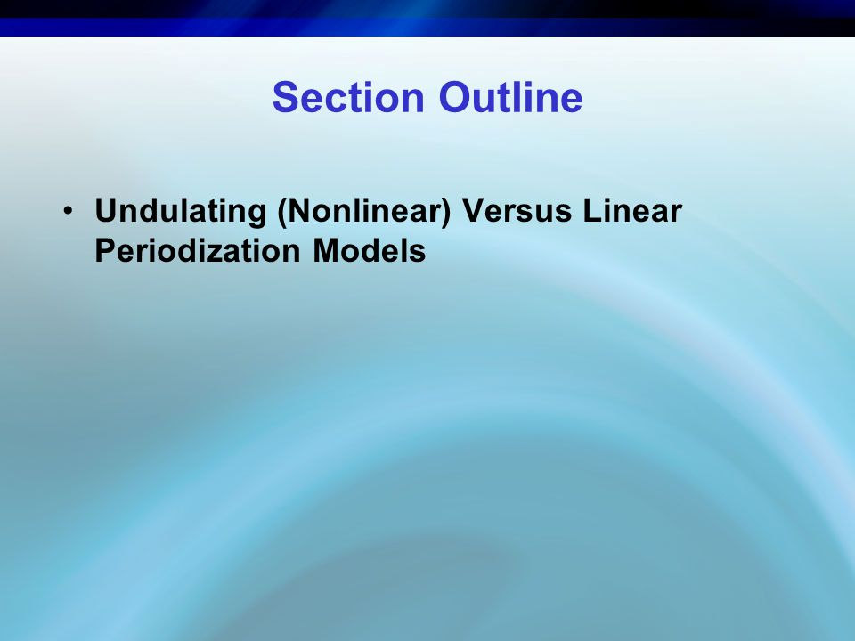 Section Outline Undulating (Nonlinear) Versus Linear Periodization Models