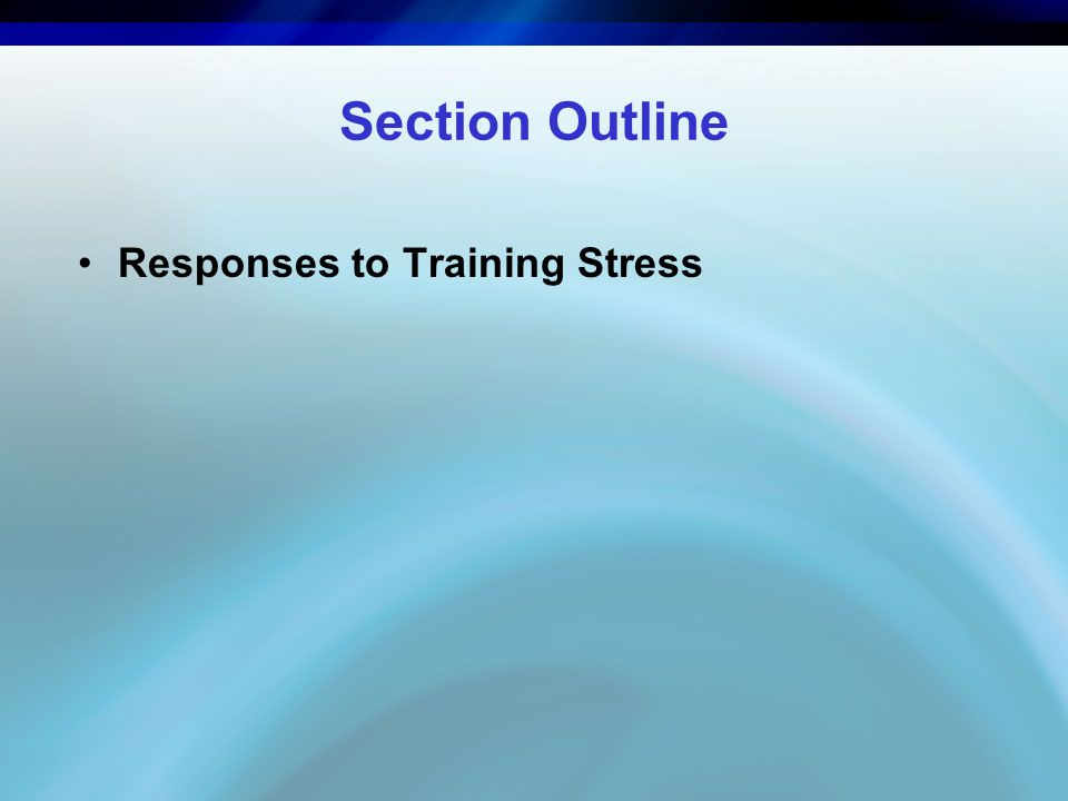 Section Outline Responses to Training Stress