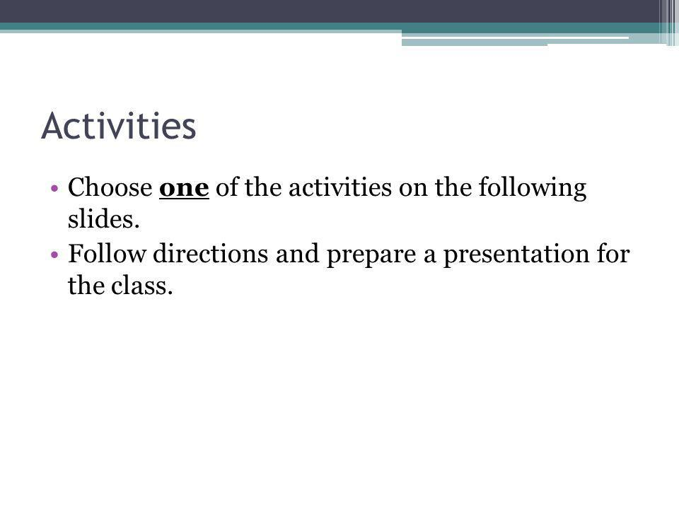 Activities Choose one of the activities on the following slides.