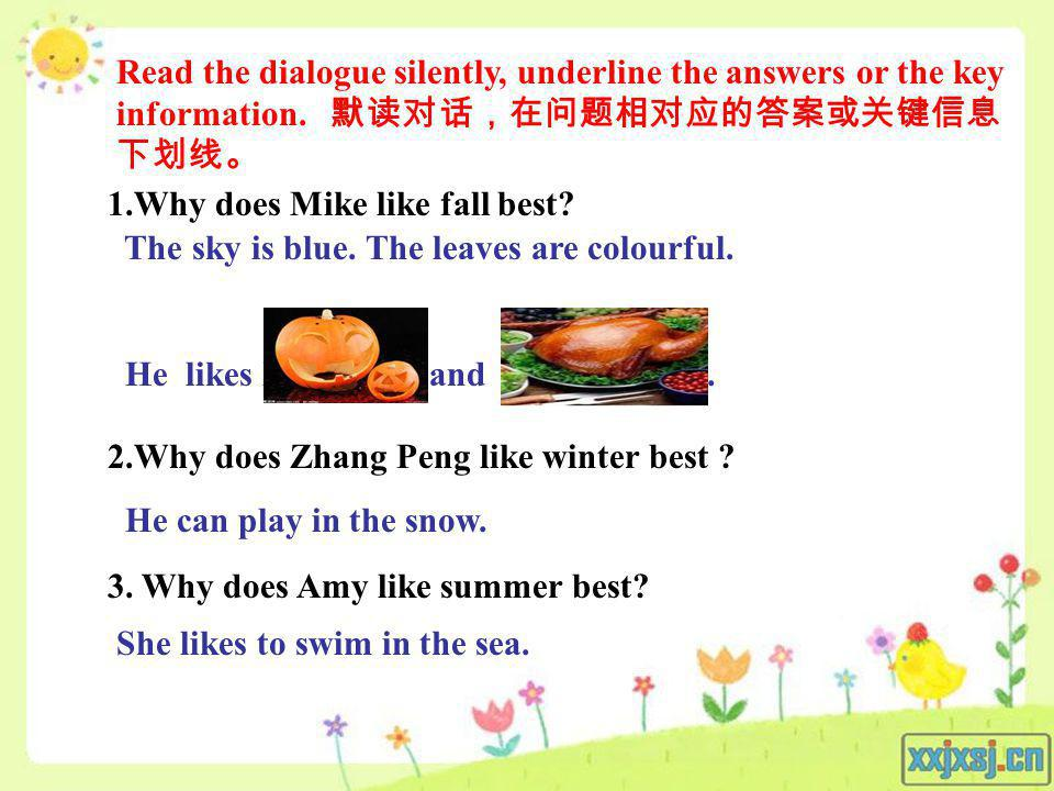 Read the dialogue silently, underline the answers or the key information. 默读对话,在问题相对应的答案或关键信息下划线。