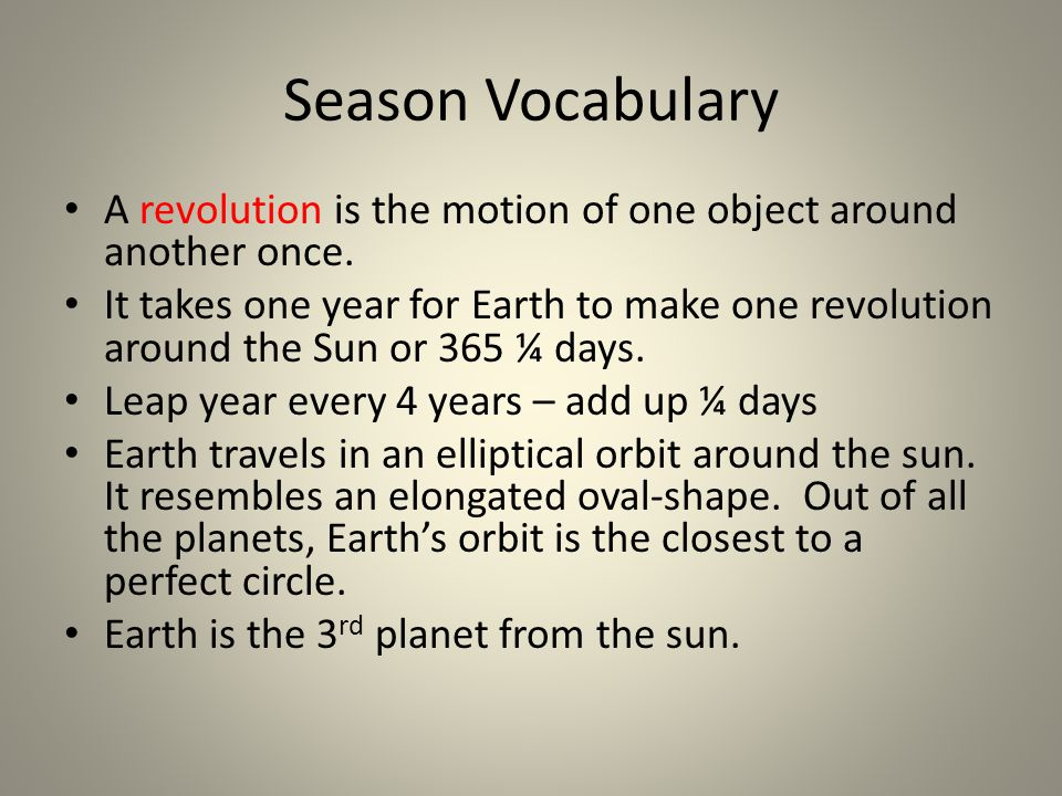 Season Vocabulary A revolution is the motion of one object around another once.