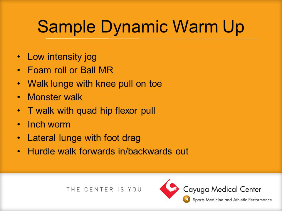 Sample Dynamic Warm Up Low intensity jog Foam roll or Ball MR