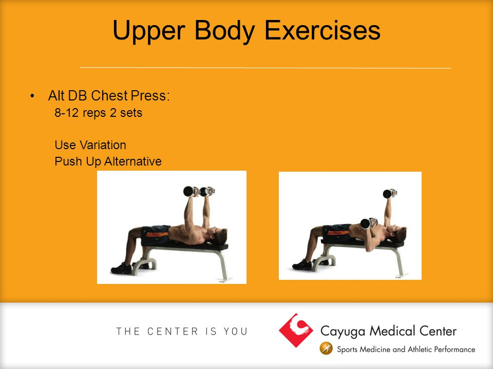 Upper Body Exercises Alt DB Chest Press: 8-12 reps 2 sets