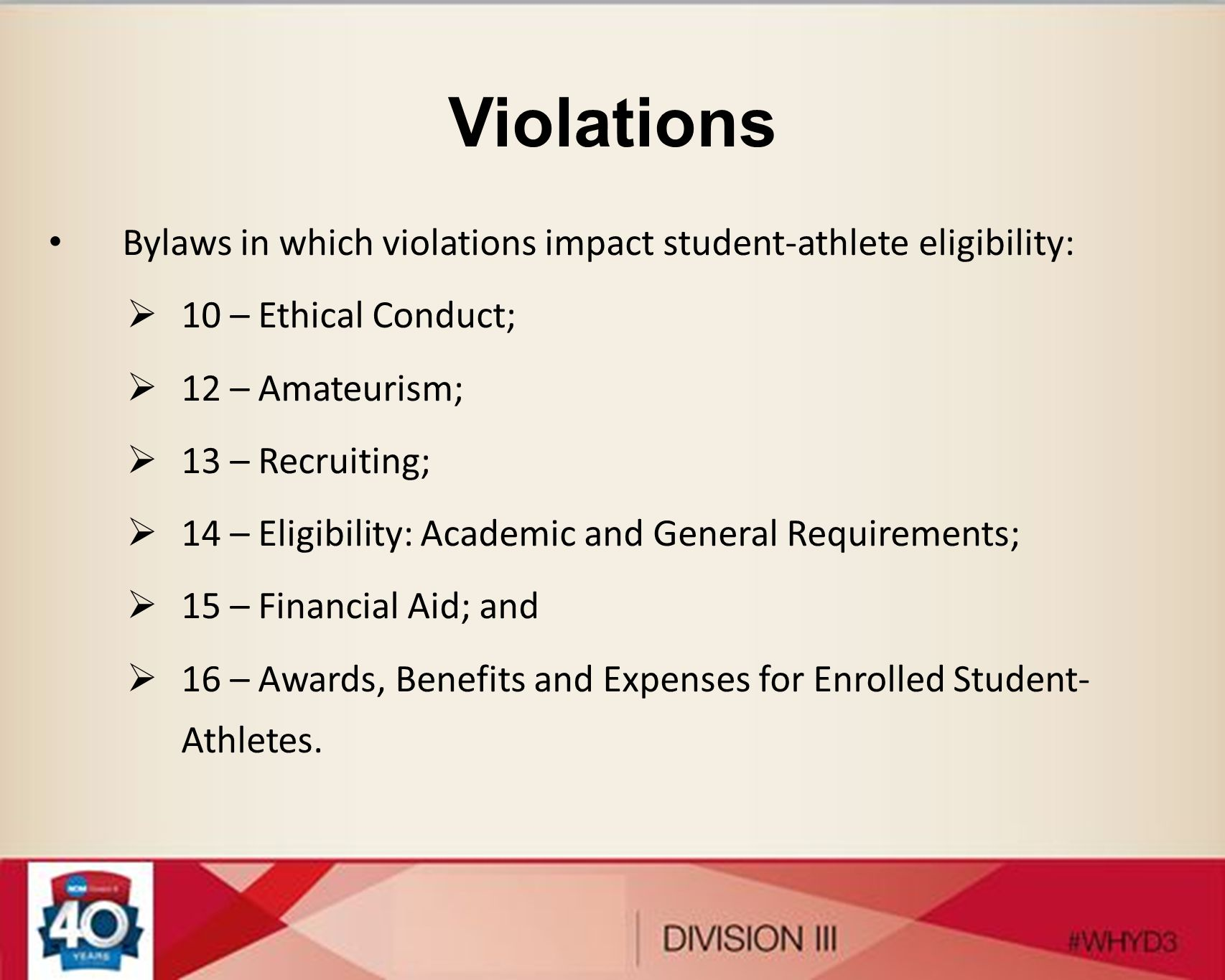 Violations Bylaws in which violations impact student-athlete eligibility: 10 – Ethical Conduct; 12 – Amateurism;