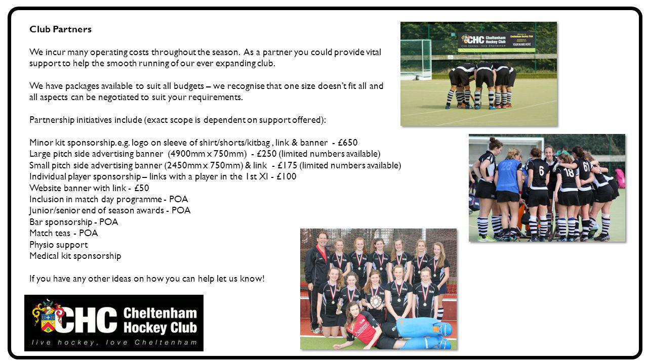 Club Partners We incur many operating costs throughout the season. As a partner you could provide vital.