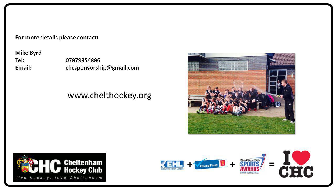 www.chelthockey.org For more details please contact: Mike Byrd