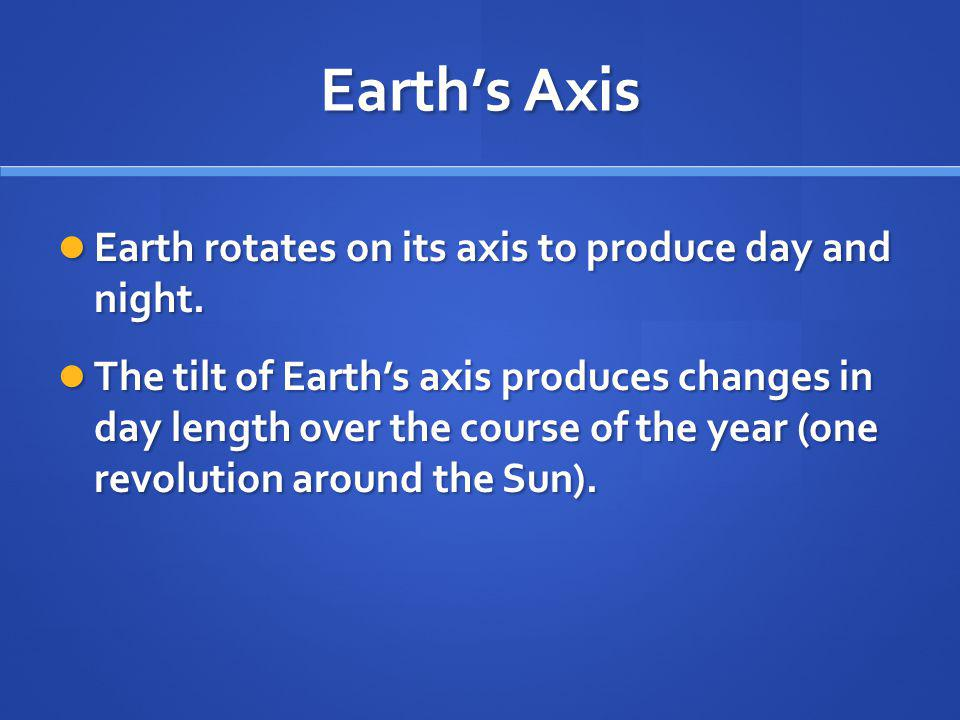 Earth's Axis Earth rotates on its axis to produce day and night.