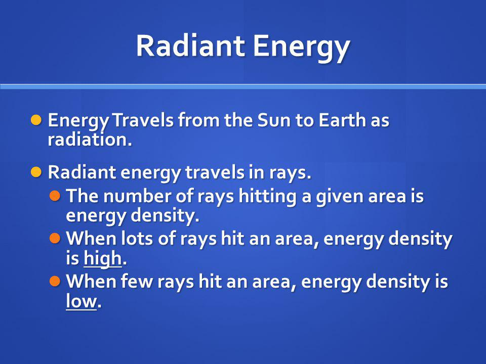 Radiant Energy Energy Travels from the Sun to Earth as radiation.