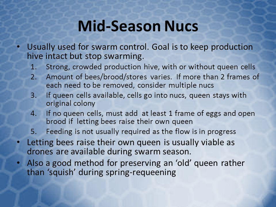 Mid-Season Nucs Usually used for swarm control. Goal is to keep production hive intact but stop swarming.