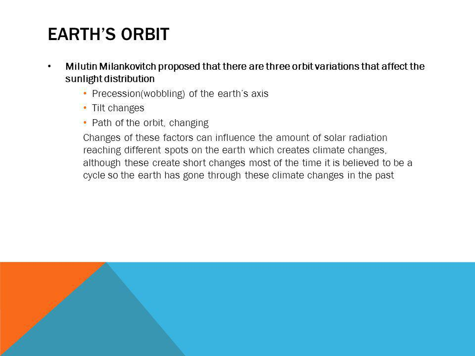 Earth's orbit Milutin Milankovitch proposed that there are three orbit variations that affect the sunlight distribution.