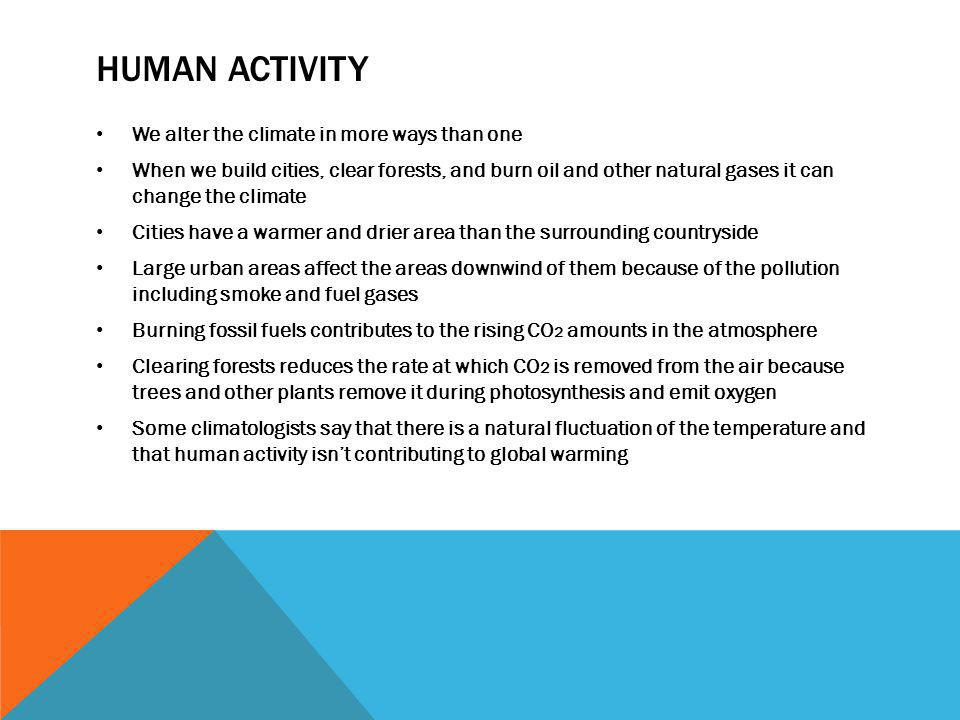 Human activity We alter the climate in more ways than one