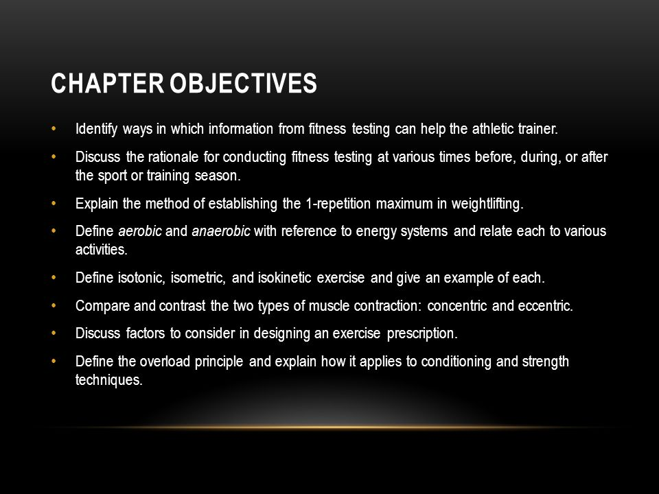Chapter Objectives Identify ways in which information from fitness testing can help the athletic trainer.