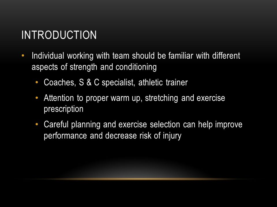 Introduction Individual working with team should be familiar with different aspects of strength and conditioning.