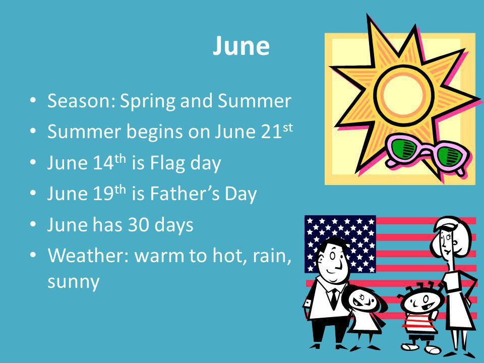 June Season: Spring and Summer Summer begins on June 21st