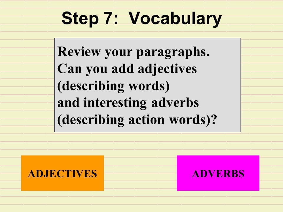 Step 7: Vocabulary Review your paragraphs. Can you add adjectives