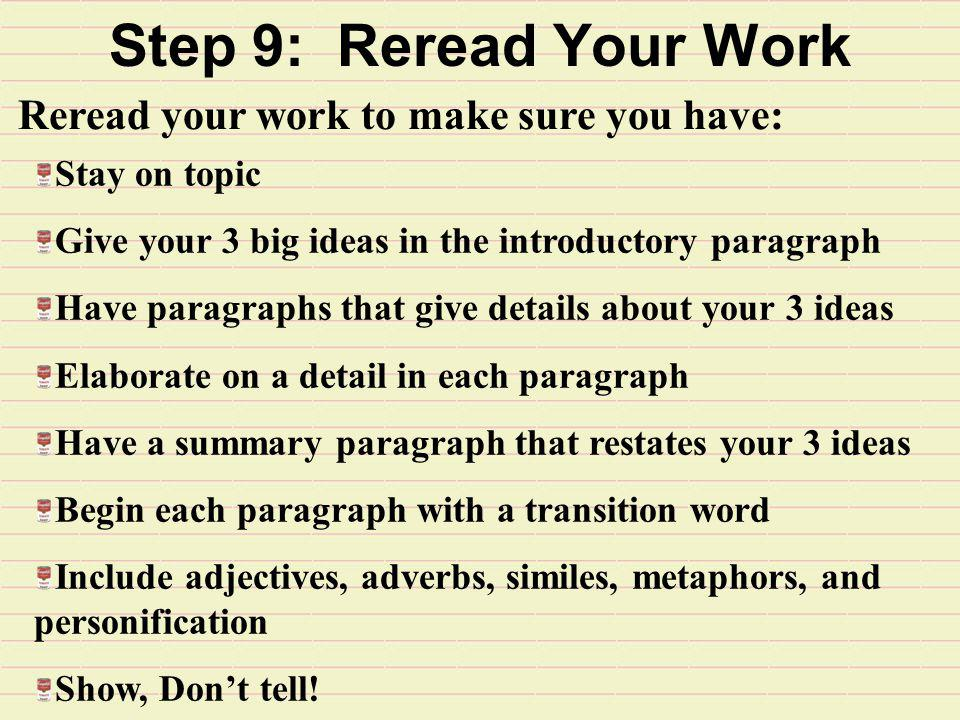 Step 9: Reread Your Work Reread your work to make sure you have: