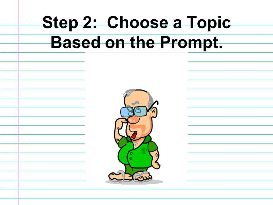 Step 2: Choose a Topic Based on the Prompt.