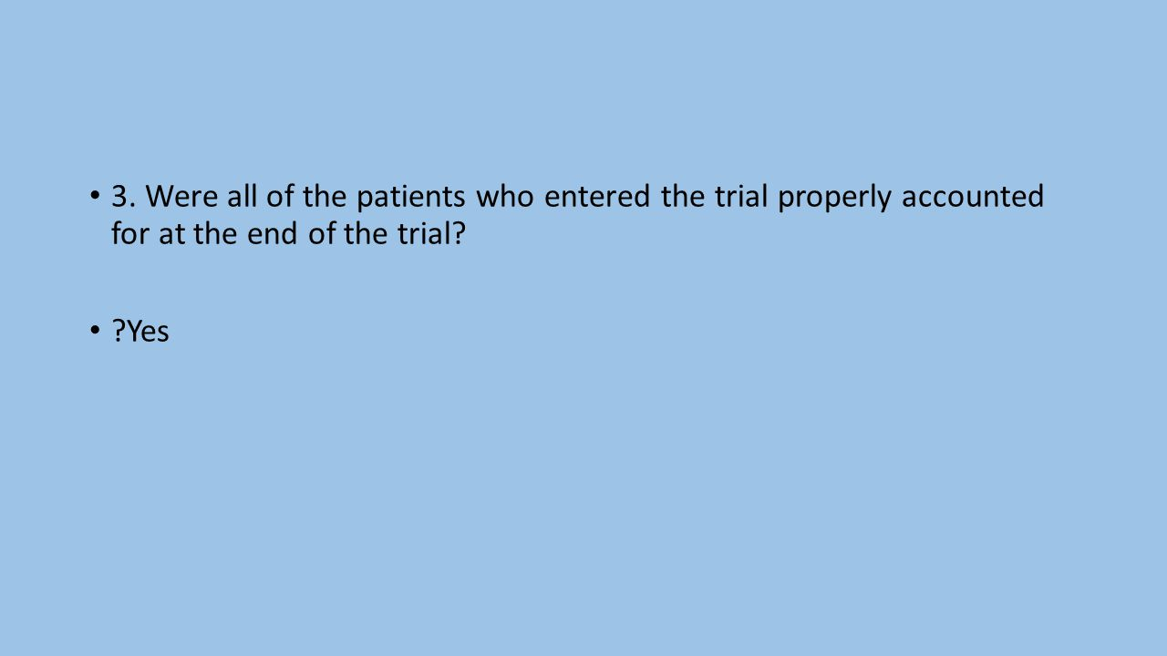 3. Were all of the patients who entered the trial properly accounted for at the end of the trial