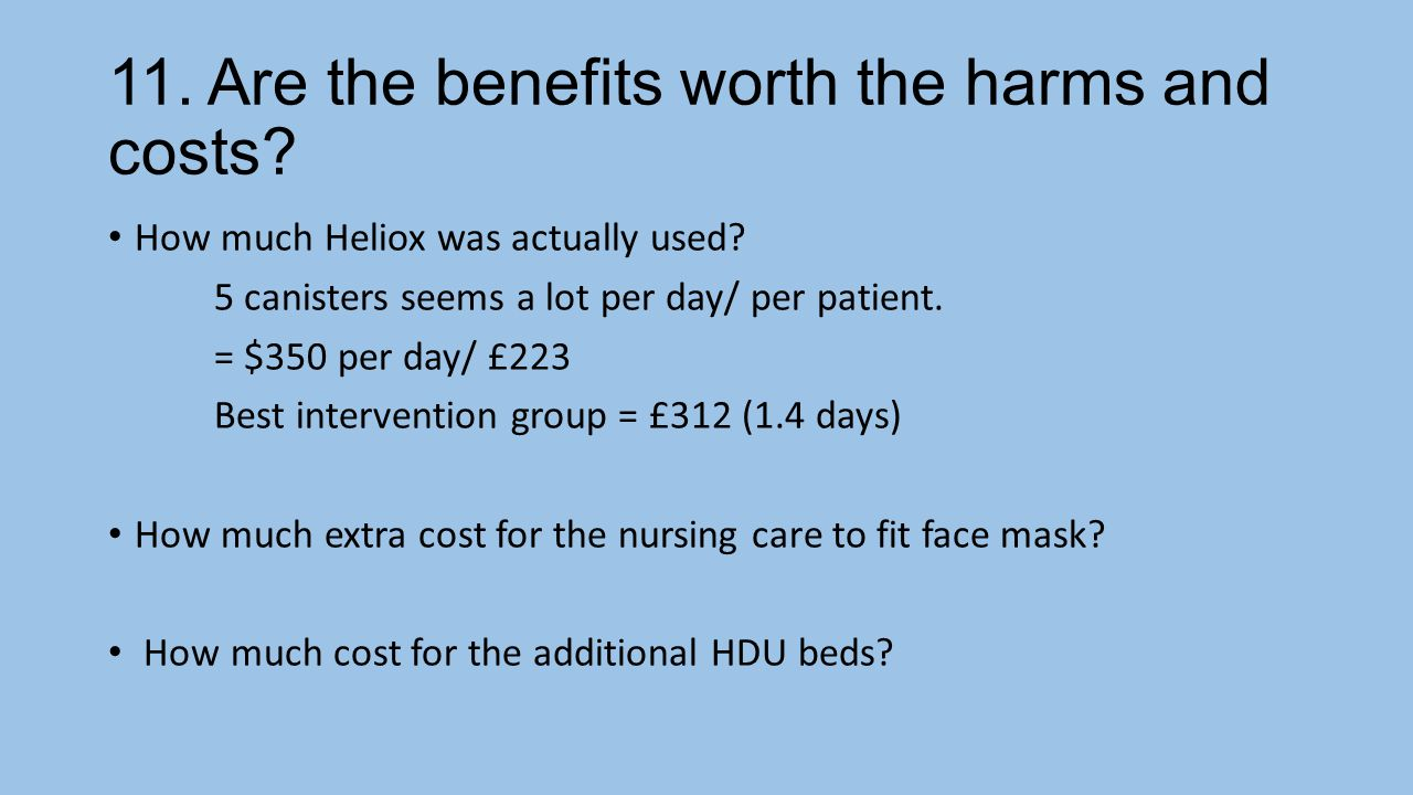 11. Are the benefits worth the harms and costs