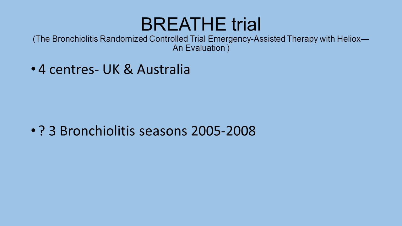 BREATHE trial (The Bronchiolitis Randomized Controlled Trial Emergency-Assisted Therapy with Heliox— An Evaluation )