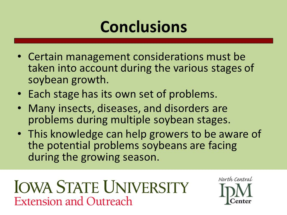 Conclusions Certain management considerations must be taken into account during the various stages of soybean growth.