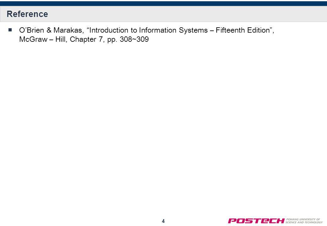 Reference O'Brien & Marakas, Introduction to Information Systems – Fifteenth Edition , McGraw – Hill, Chapter 7, pp.