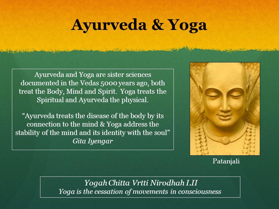 Ayurveda & Yoga Yogah Chitta Vrtti Nirodhah I.II