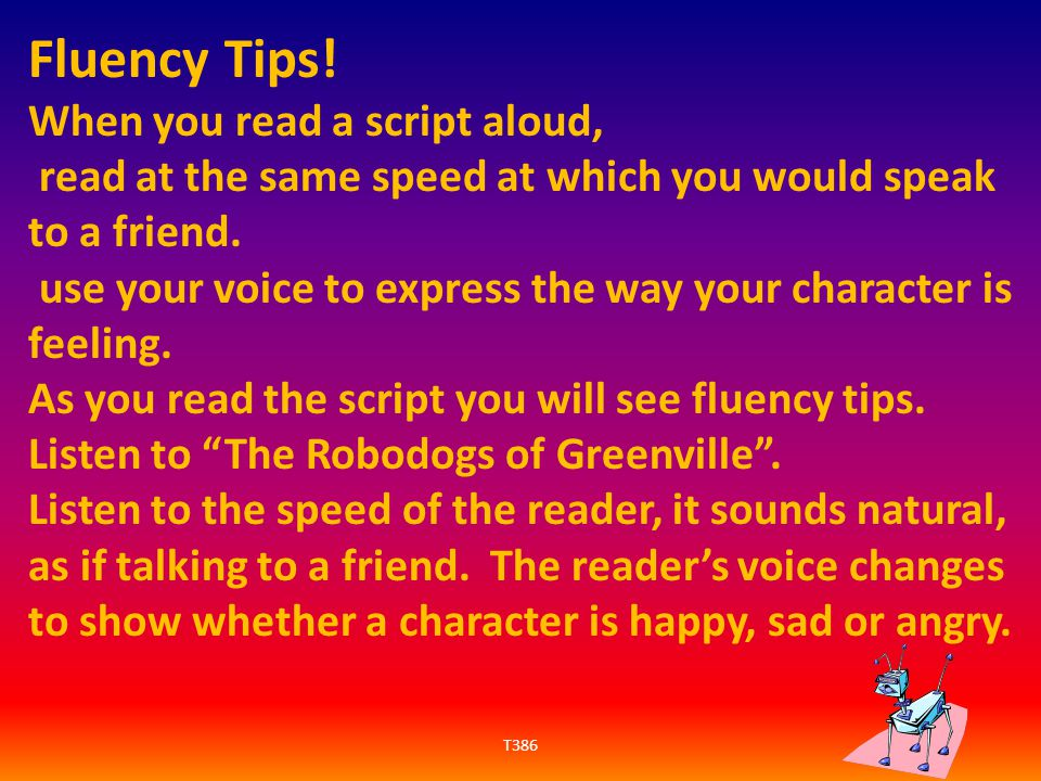 Fluency Tips! When you read a script aloud,