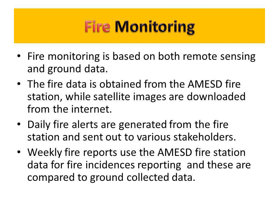 Fire Monitoring Fire monitoring is based on both remote sensing and ground data.